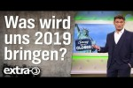 Video - Was wird uns das Jahr 2019 bringen? | extra 3