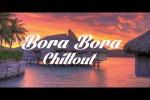 Video - BORA BORA Chillout and Lounge Mix Del Mar