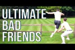 Video - Ultimate Bad Friends Compilation