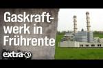 Video - Ein Gaskraftwerk in Frührente - extra 3