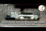 Video - Wegen Corona: Rücksichtsvoller BMW-Fahrer hält 1,50 Meter Sicherheitsabstand