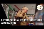 Video - Lifehack: Klauen ist günstiger als Kaufen