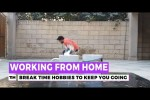 Video - Working From Home: Break Time Hobbies to Keep You Going