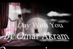 Video - A Day With You By Omar Akram