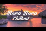 Video - BORA BORA Chillout and Lounge Mix Del Mar