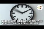 Video - Neuer Rekord! Schnellste Uhr der Welt schafft Stunde in unter 37 Minuten