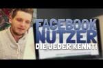 Video - Facebooknutzer, die jeder kennt