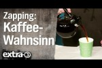 Video - Zapping: Der Kaffee-Wahnsinn - extra 3