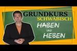 Video - Wir können alles außer Hochdeutsch - Grundkurs Schwäbisch - Haben und Heben