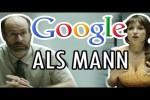 Video - Wenn Google ein Mann wäre