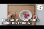 Video - Tutorial: Wie man richtig Erdbeeren entkernt