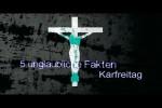Video - Karfreitag - Unglaubliche Fakten